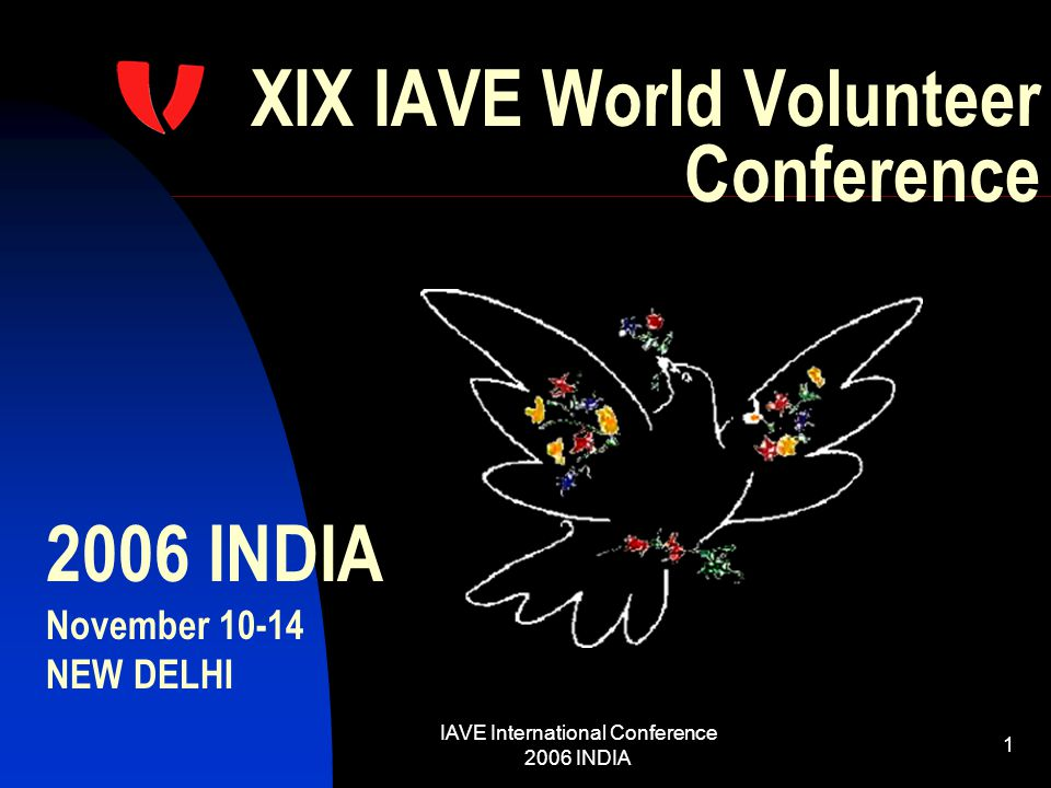 IAVE International Conference 2006 INDIA 1 XIX IAVE World Volunteer Conference 2006 INDIA November 10-14 NEW DELHI
