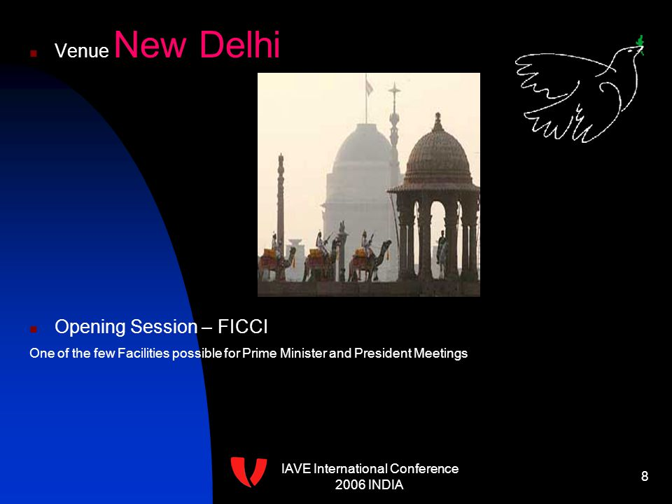 IAVE International Conference 2006 INDIA 8 Venue New Delhi Opening Session – FICCI One of the few Facilities possible for Prime Minister and President