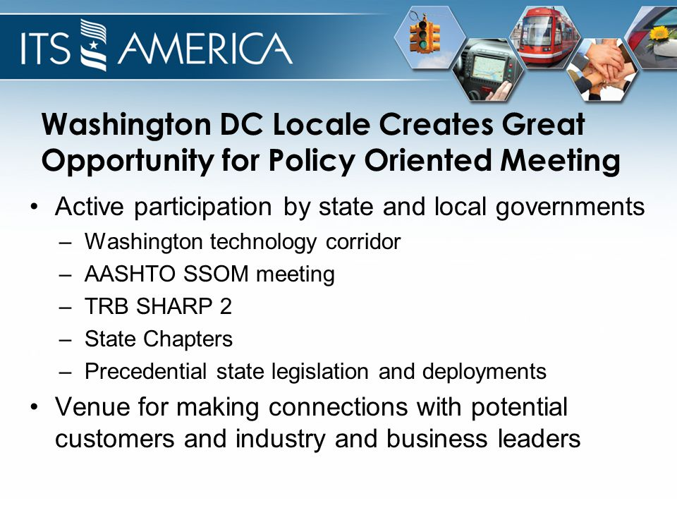Washington DC Locale Creates Great Opportunity for Policy Oriented Meeting Active participation by state and local governments –Washington technology