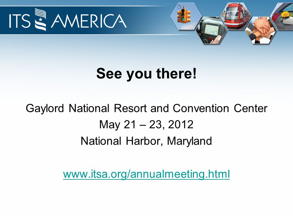 See you there! Gaylord National Resort and Convention Center May 21 – 23, 2012 National Harbor, Maryland www.itsa.org/annualmeeting.html