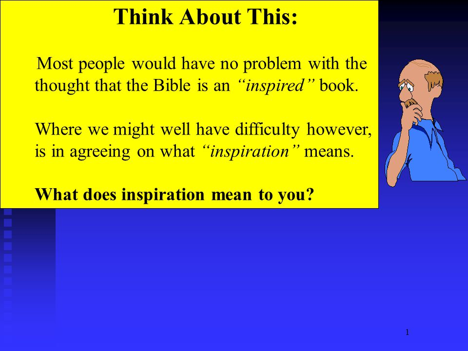 """1 Think About This: Most people would have no problem with the thought that the Bible is an """"inspired"""" book. Where we might well have difficulty howev"""