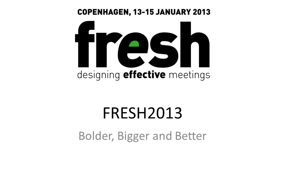 FRESH2013 Bolder, Bigger and Better