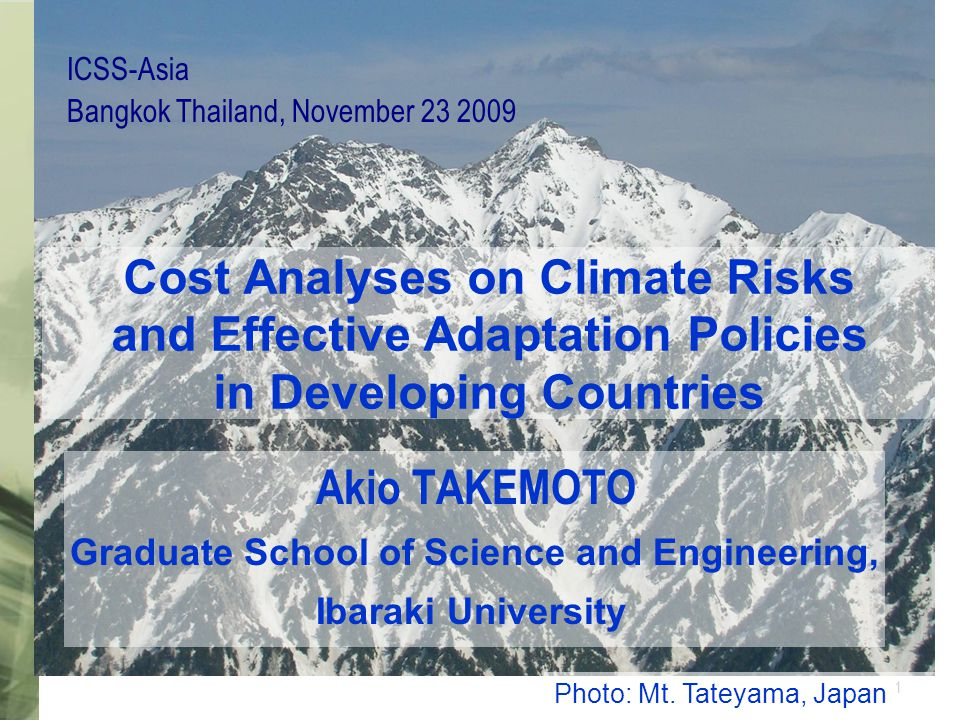 1 Cost Analyses on Climate Risks and Effective Adaptation Policies in Developing Countries Akio TAKEMOTO Graduate School of Science and Engineering, I