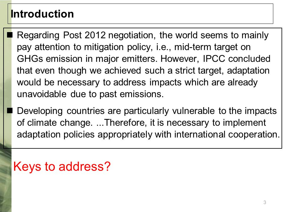 3 Introduction Regarding Post 2012 negotiation, the world seems to mainly pay attention to mitigation policy, i.e., mid-term target on GHGs emission i