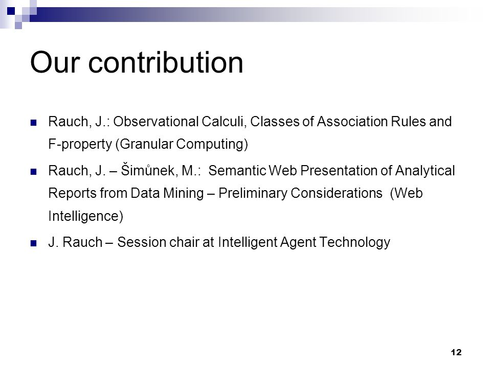 12 Our contribution Rauch, J.: Observational Calculi, Classes of Association Rules and F-property (Granular Computing) Rauch, J.