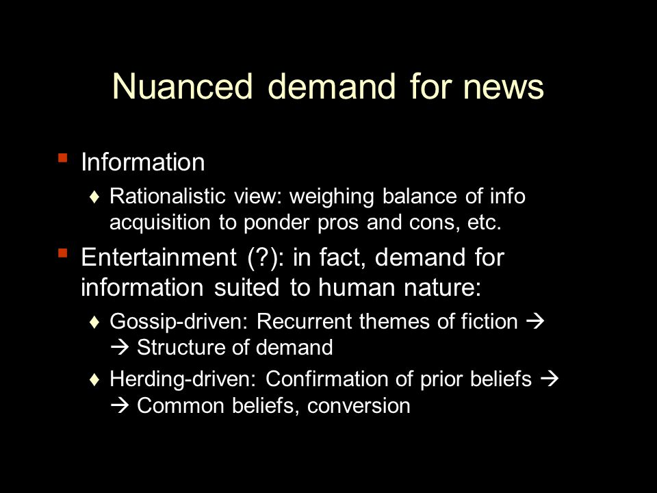 Nuanced demand for news ▪ Information ♦Rationalistic view: weighing balance of info acquisition to ponder pros and cons, etc.