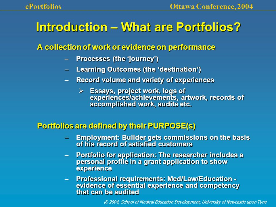 © 2004, School of Medical Education Development, University of Newcastle upon Tyne ePortfolios Ottawa Conference, 2004 Introduction – What are Portfolios.