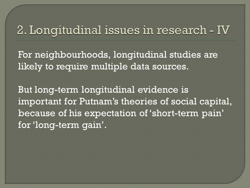 For neighbourhoods, longitudinal studies are likely to require multiple data sources.