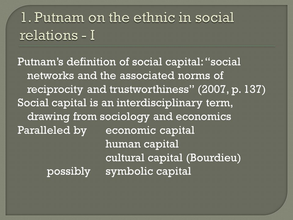 Distinction between 'bonding 'and 'bridging' capital 'Bonding' capital links like people together 'Bridging' capital links people who are unlike Bonding works within groups: bridging works between groups 2007 paper (E pluribus unum) comes to the conclusion that where ethnic diversity is high, levels of both bonding and bridging capital are reeduced