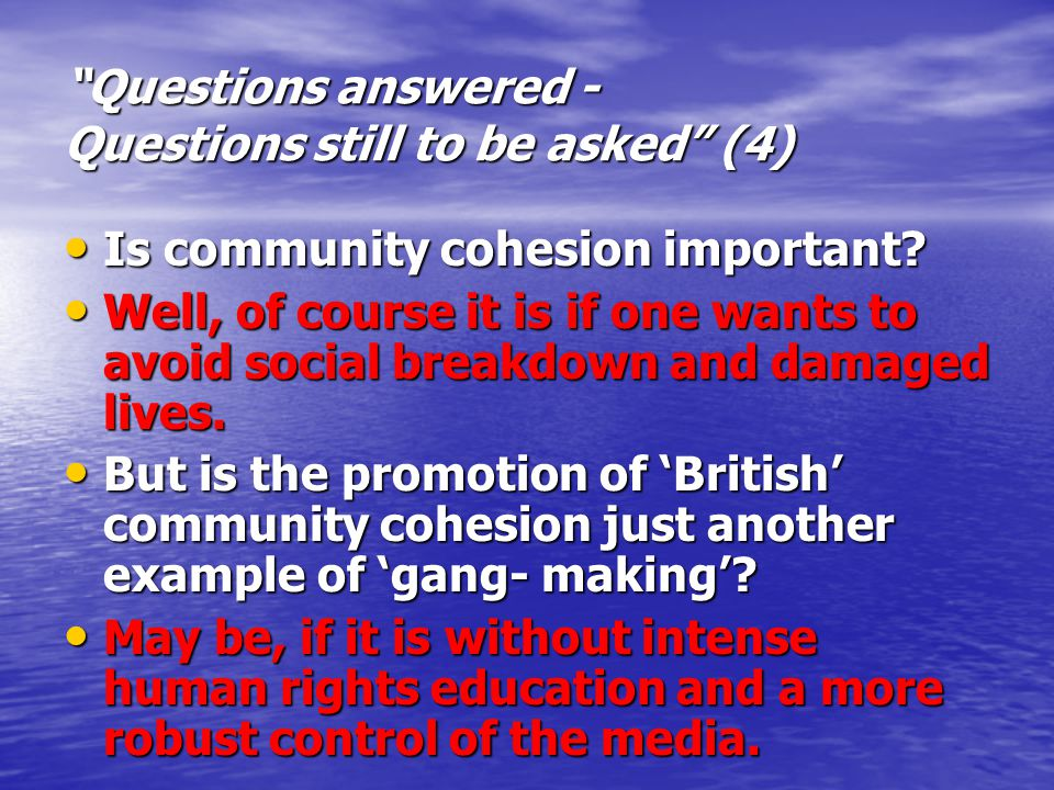 Questions answered - Questions still to be asked (4) Is community cohesion important.