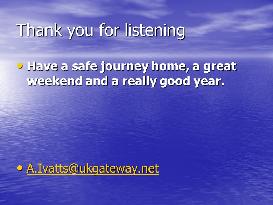 Thank you for listening Have a safe journey home, a great weekend and a really good year.