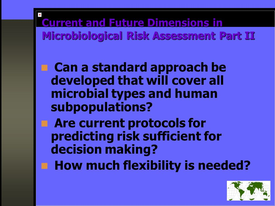 Current and Future Dimensions in Microbiological Risk Assessment Part II Can a standard approach be developed that will cover all microbial types and human subpopulations.