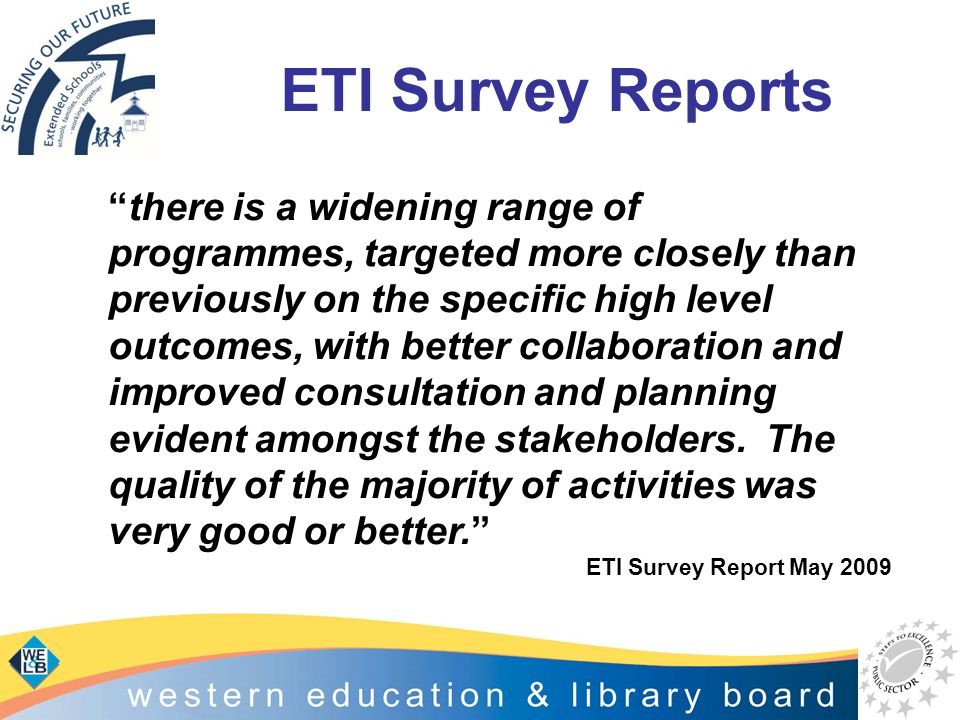 "ETI Survey Reports ""there is a widening range of programmes, targeted more closely than previously on the specific high level outcomes, with better co"