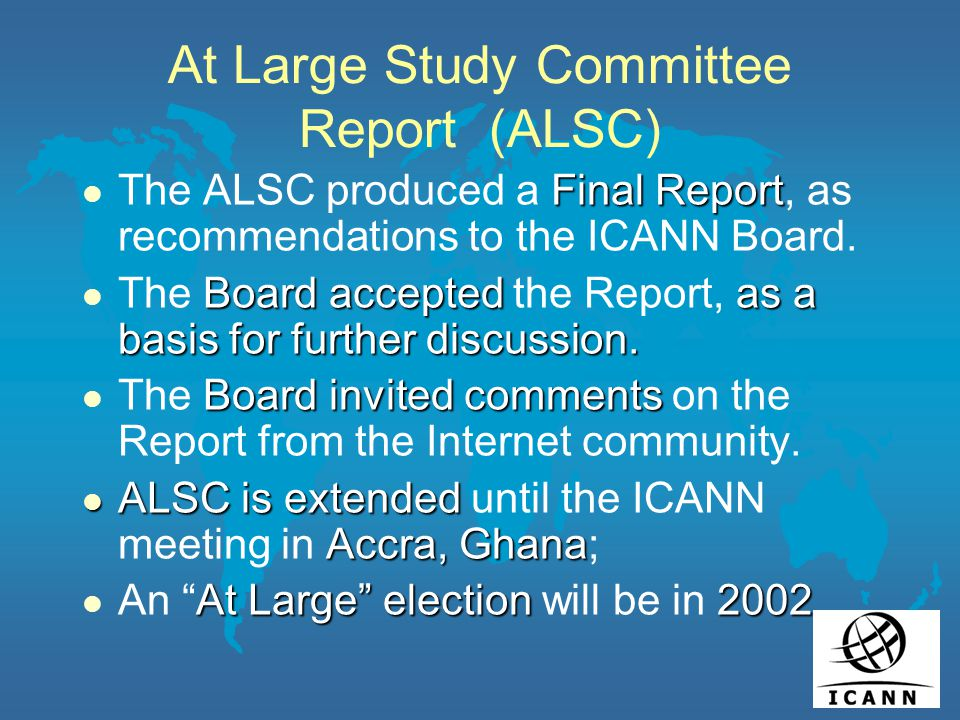 At Large Study Committee Report (ALSC) Final Report l The ALSC produced a Final Report, as recommendations to the ICANN Board.