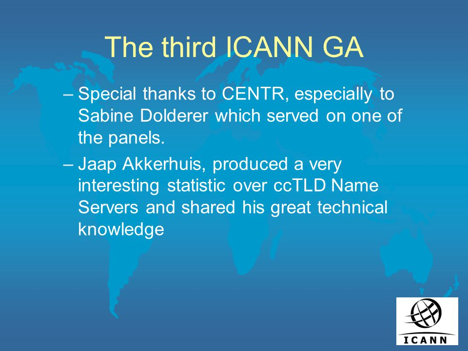 The third ICANN GA –Special thanks to CENTR, especially to Sabine Dolderer which served on one of the panels.
