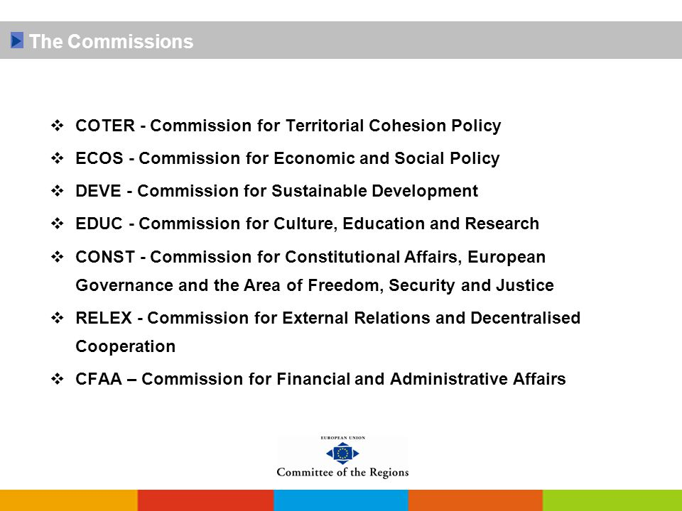  COTER - Commission for Territorial Cohesion Policy  ECOS - Commission for Economic and Social Policy  DEVE - Commission for Sustainable Developmen