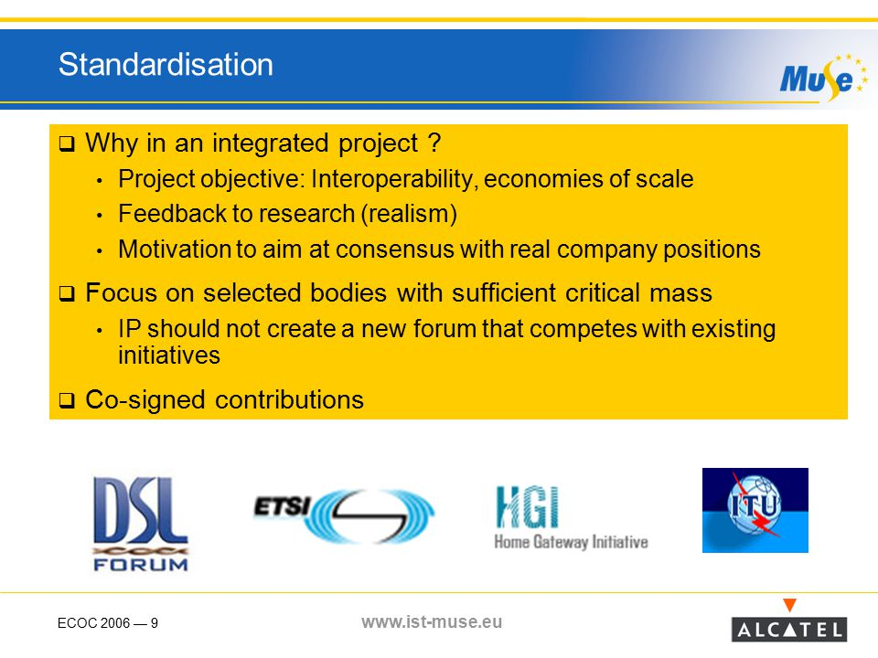 ECOC 2006 — 9 www.ist-muse.eu Standardisation  Why in an integrated project .
