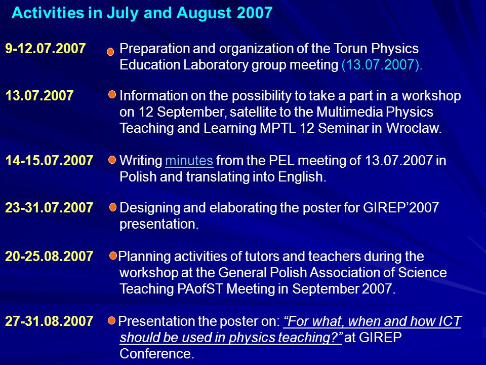 Activities in July and August 2007 9-12.07.2007 Preparation and organization of the Torun Physics Education Laboratory group meeting (13.07.2007). 13.