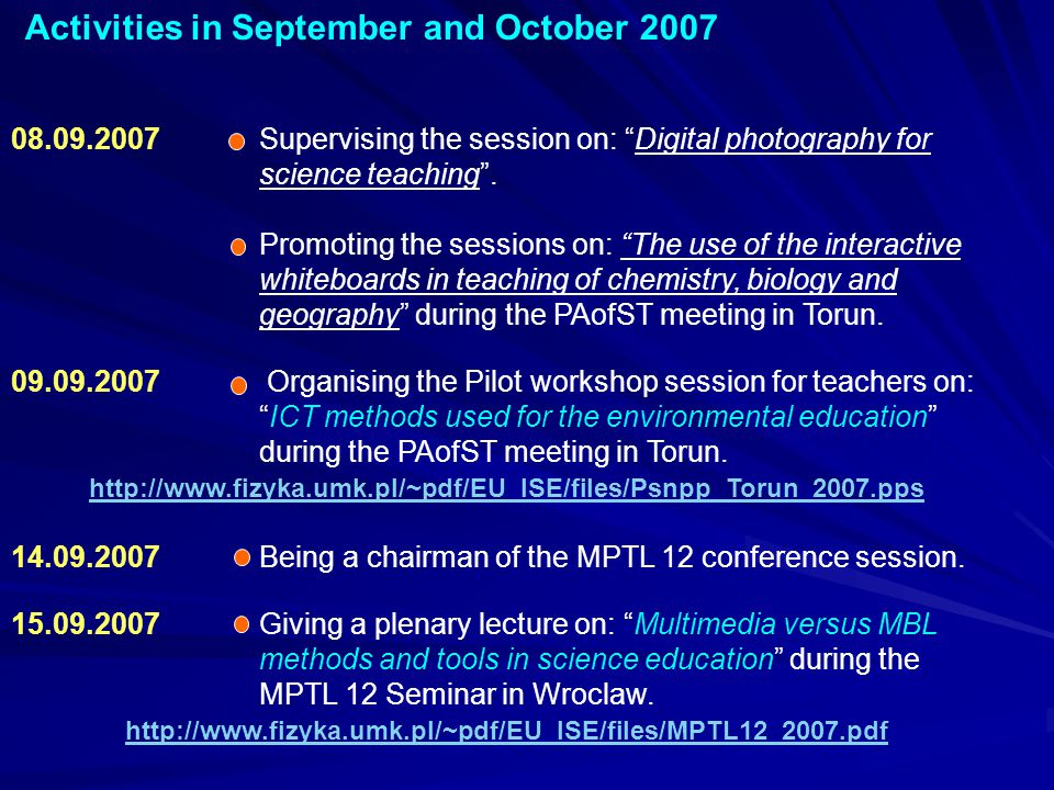 "Activities in September and October 2007 08.09.2007 Supervising the session on: ""Digital photography for science teaching"". Promoting the sessions on:"