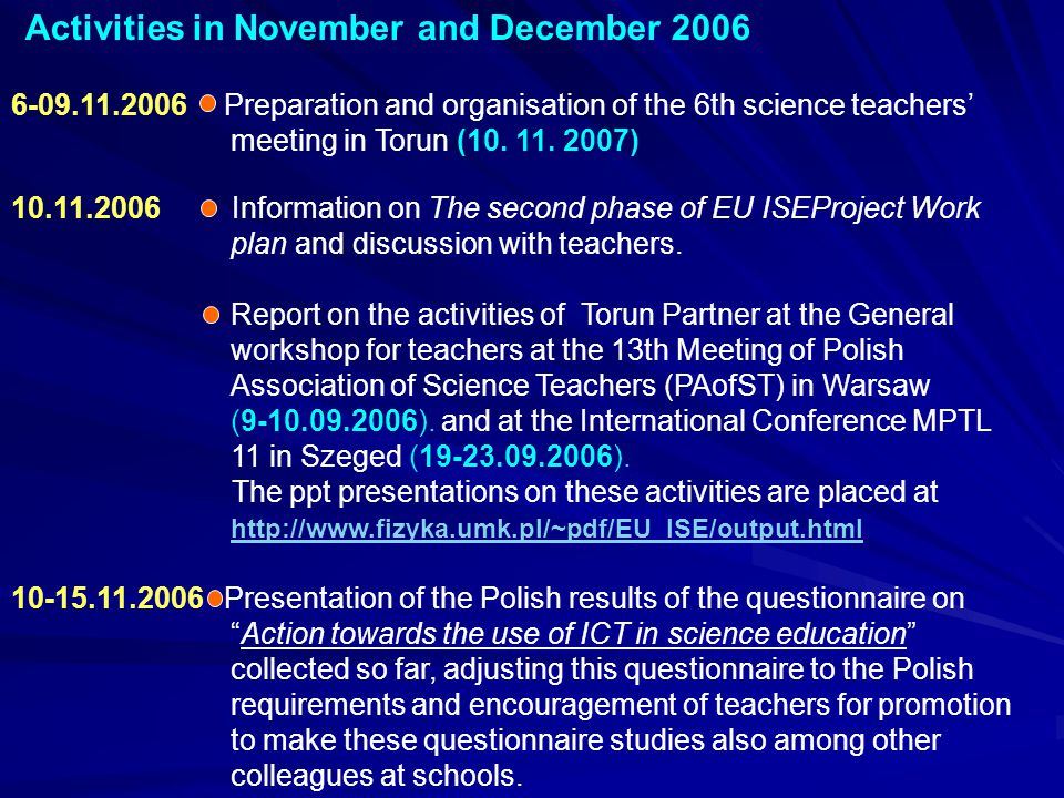 Activities in November and December 2006 6-09.11.2006 Preparation and organisation of the 6th science teachers' meeting in Torun (10. 11. 2007) 10.11.