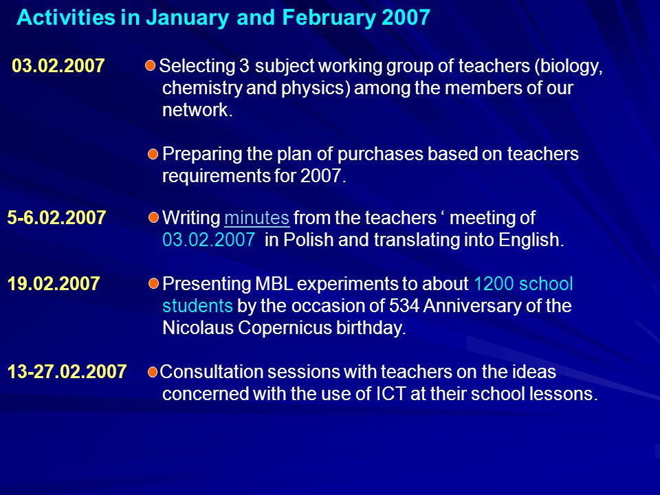 Activities in January and February 2007 03.02.2007 Selecting 3 subject working group of teachers (biology, chemistry and physics) among the members of our network.