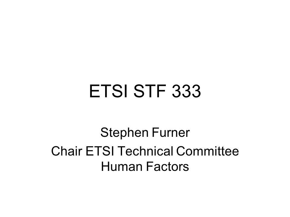 ETSI STF 333 Stephen Furner Chair ETSI Technical Committee Human Factors