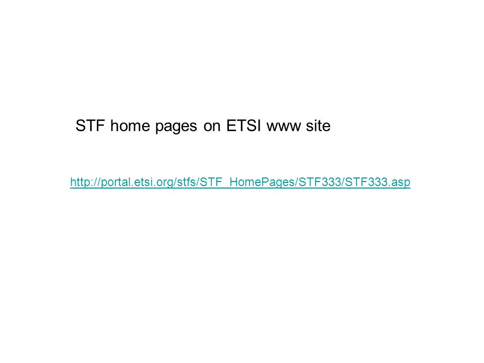 http://portal.etsi.org/stfs/STF_HomePages/STF333/STF333.asp STF home pages on ETSI www site