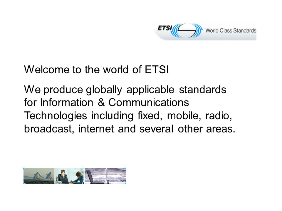 TC HF Terms of Reference ETSI Technical Committee for Human Factors (TC HF) is the committee responsible for standards and guidelines dealing with: –ease of use and accessibility of telecommunication equipment and services, –including the requirements of older and disabled people.