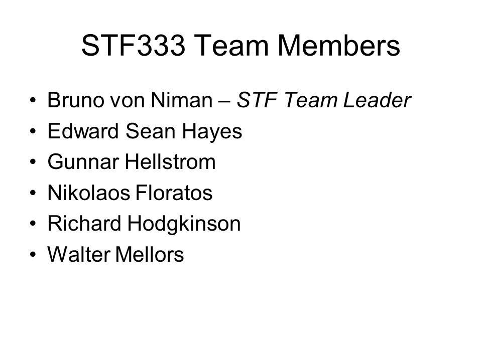 STF333 Team Members Bruno von Niman – STF Team Leader Edward Sean Hayes Gunnar Hellstrom Nikolaos Floratos Richard Hodgkinson Walter Mellors