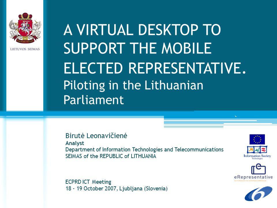 A virtual desktop to support the mobile elected representative (eRepresentative) Objective Make legislative services more effective providing a secure and mobile working enivonment for elected representatives.