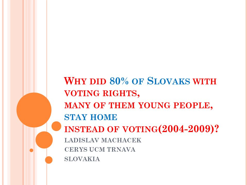 W HY DID 80% OF S LOVAKS WITH VOTING RIGHTS, MANY OF THEM YOUNG PEOPLE, STAY HOME INSTEAD OF VOTING (2004-2009).