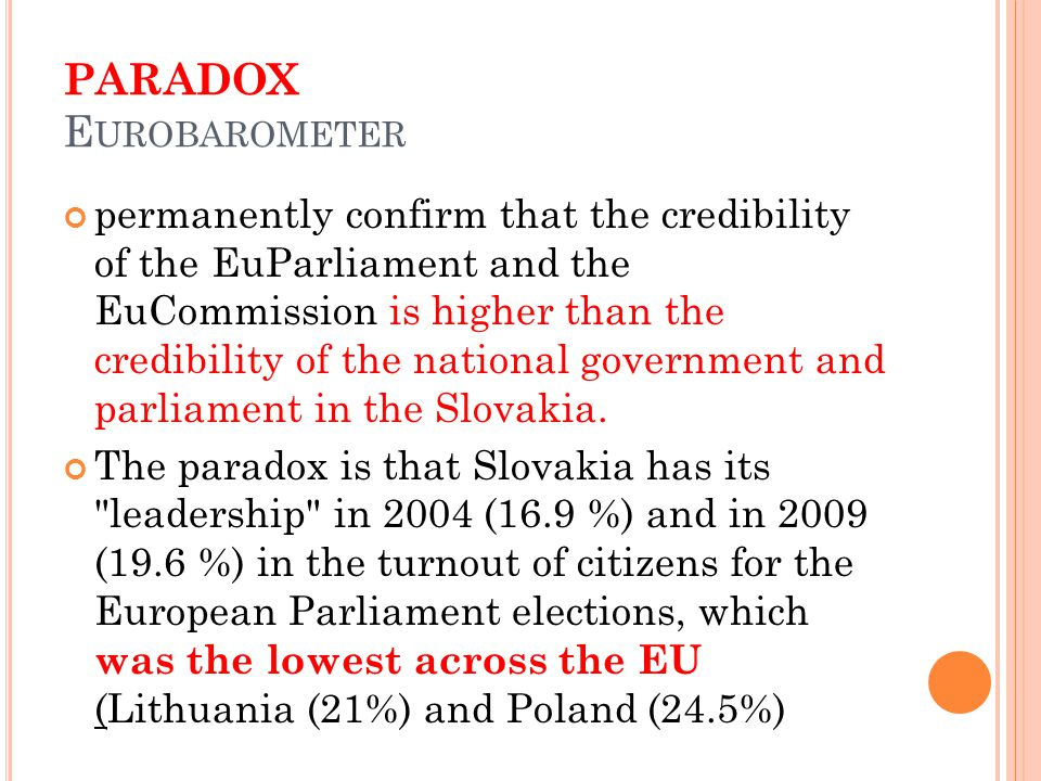 PARADOX E UROBAROMETER permanently confirm that the credibility of the EuParliament and the EuCommission is higher than the credibility of the national government and parliament in the Slovakia.