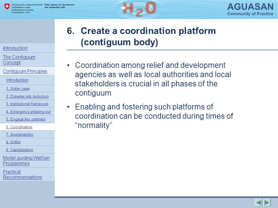 6.Create a coordination platform (contiguum body) Coordination among relief and development agencies as well as local authorities and local stakeholders is crucial in all phases of the contiguum Enabling and fostering such platforms of coordination can be conducted during times of normality Introduction The Contiguum Concept Contiguum Principles Introduction 1.