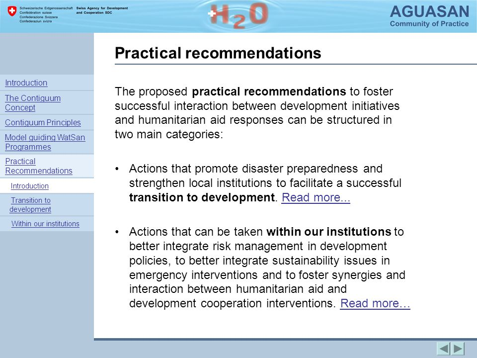 Practical recommendations The proposed practical recommendations to foster successful interaction between development initiatives and humanitarian aid responses can be structured in two main categories: Actions that promote disaster preparedness and strengthen local institutions to facilitate a successful transition to development.