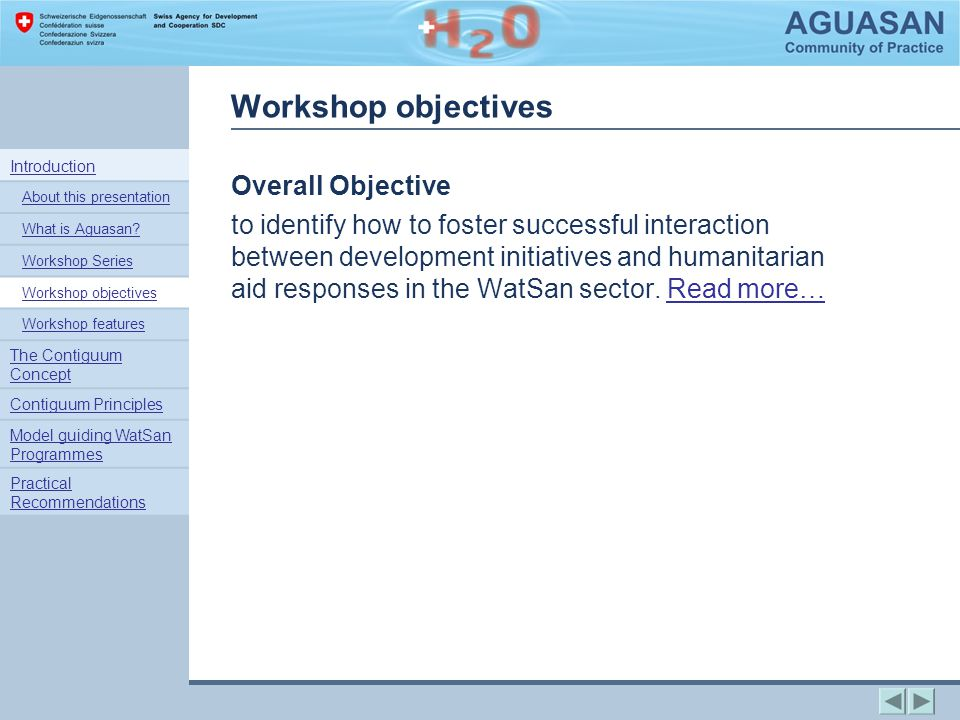 Workshop objectives Overall Objective to identify how to foster successful interaction between development initiatives and humanitarian aid responses in the WatSan sector.