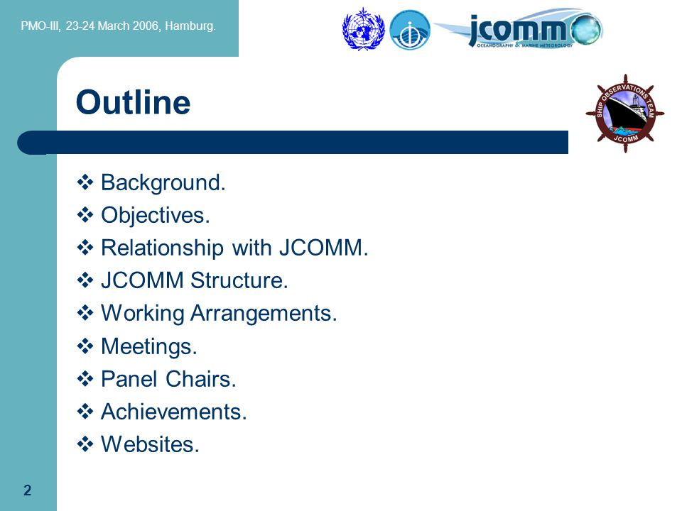 PMO-III, 23-24 March 2006, Hamburg. 2 Outline  Background.  Objectives.  Relationship with JCOMM.  JCOMM Structure.  Working Arrangements.  Meet