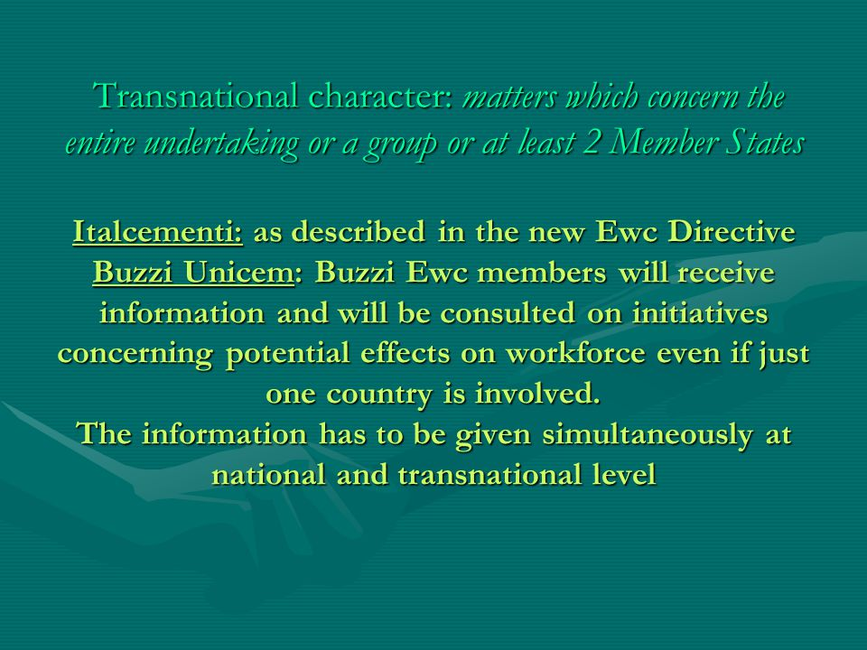Transnational character: matters which concern the entire undertaking or a group or at least 2 Member States Italcementi: as described in the new Ewc