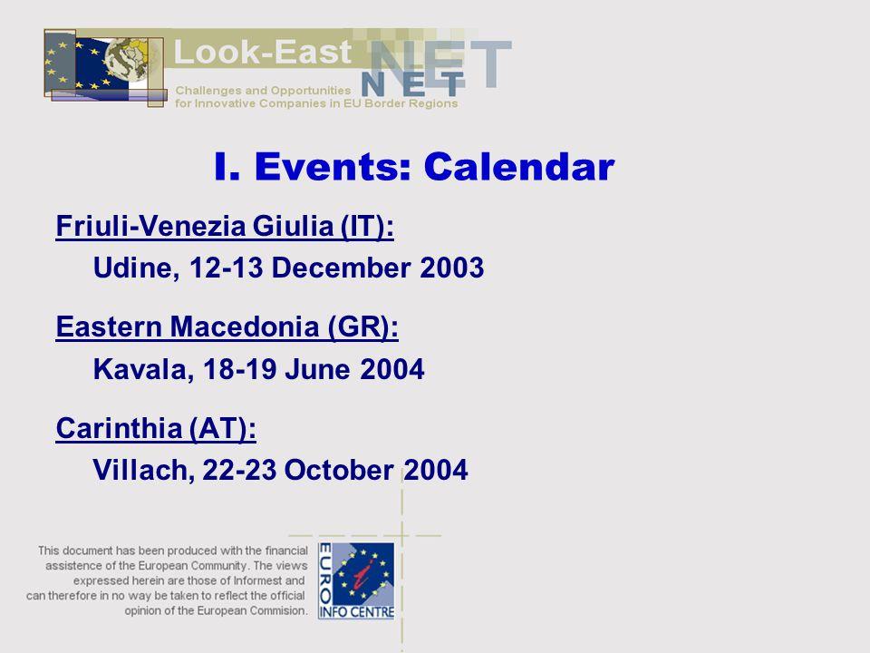 I. Events: Calendar Friuli-Venezia Giulia (IT): Udine, 12-13 December 2003 Eastern Macedonia (GR): Kavala, 18-19 June 2004 Carinthia (AT): Villach, 22