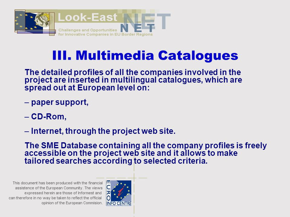 III. Multimedia Catalogues The detailed profiles of all the companies involved in the project are inserted in multilingual catalogues, which are sprea