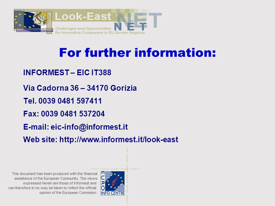 For further information: INFORMEST – EIC IT388 Via Cadorna 36 – 34170 Gorizia Tel. 0039 0481 597411 Fax: 0039 0481 537204 E-mail: eic-info@informest.i