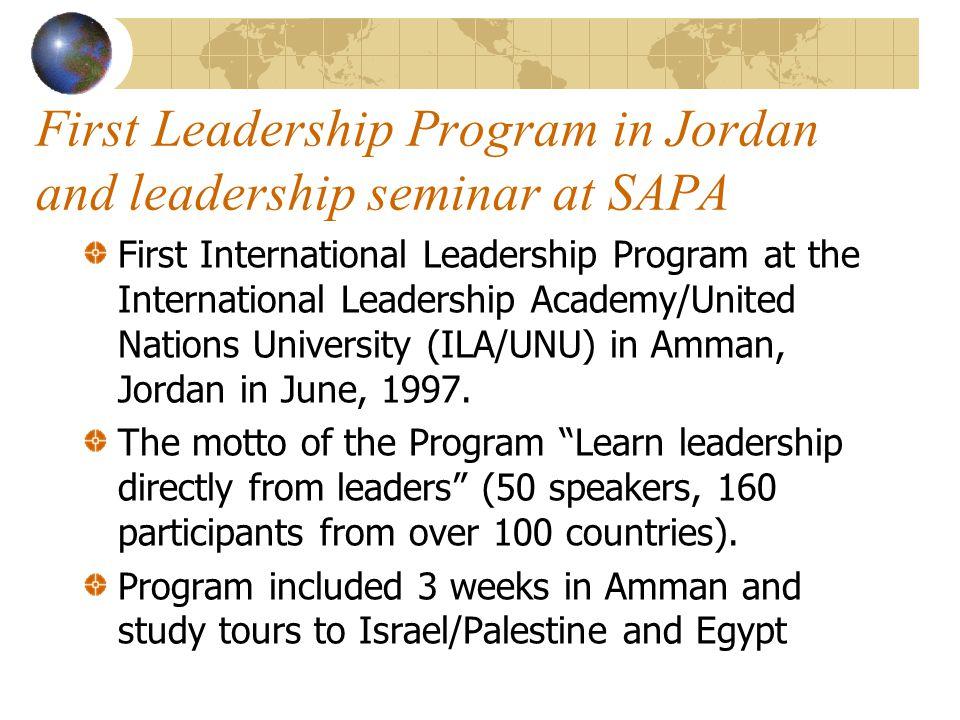 First Leadership Program in Jordan and leadership seminar at SAPA First International Leadership Program at the International Leadership Academy/United Nations University (ILA/UNU) in Amman, Jordan in June, 1997.