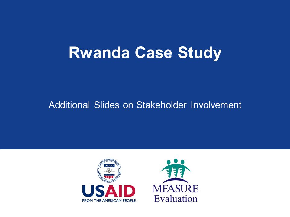 Rwanda Case Study Additional Slides on Stakeholder Involvement