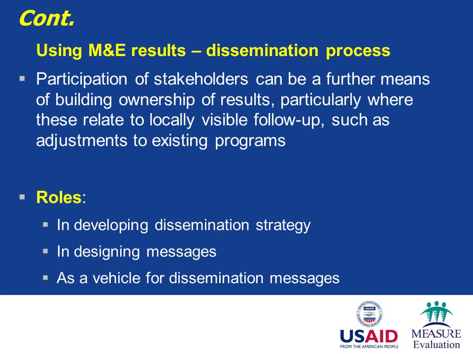 Cont. Using M&E results – dissemination process  Participation of stakeholders can be a further means of building ownership of results, particularly