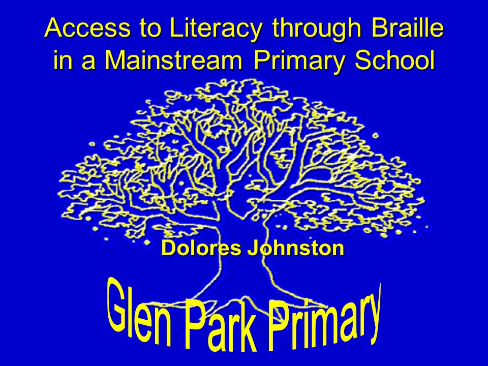 Access to Literacy through Braille in a Mainstream Primary School Dolores Johnston