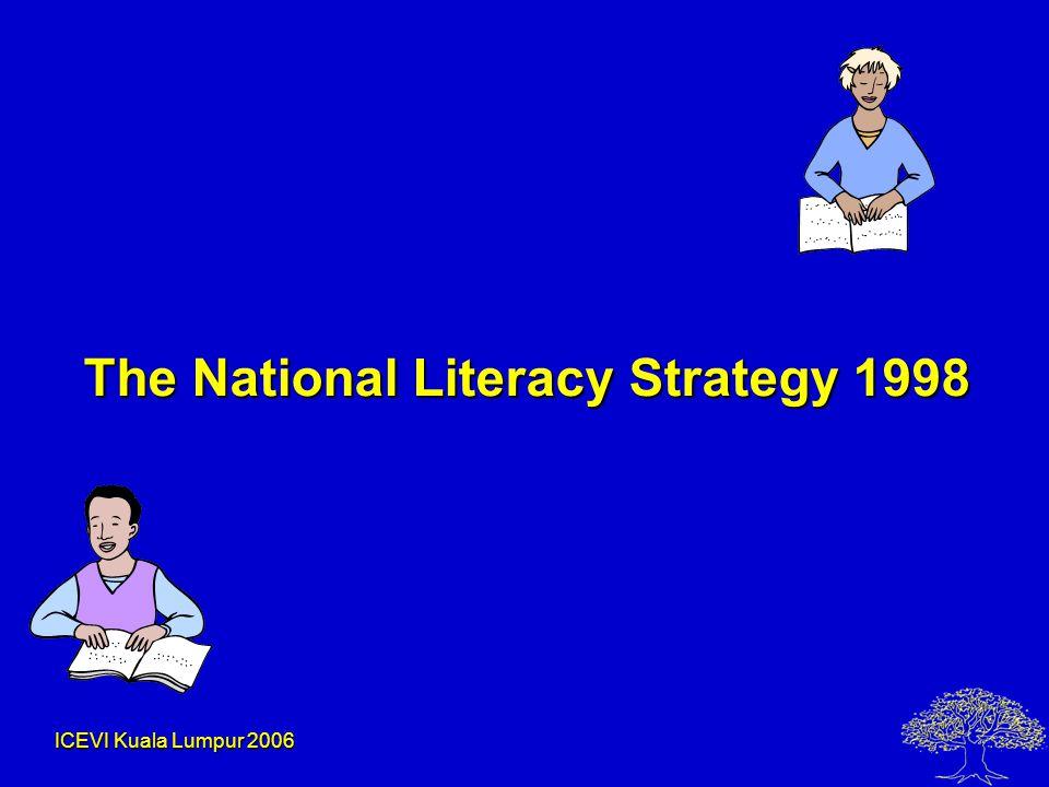 ICEVI Kuala Lumpur 2006 The National Literacy Strategy 1998