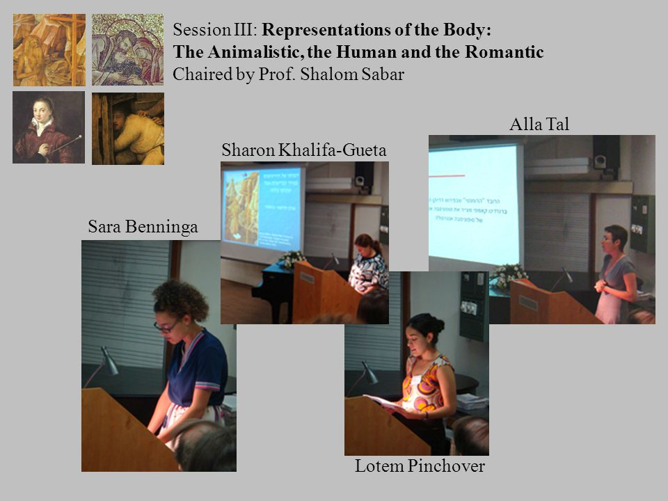 Session III: Representations of the Body: The Animalistic, the Human and the Romantic Chaired by Prof.