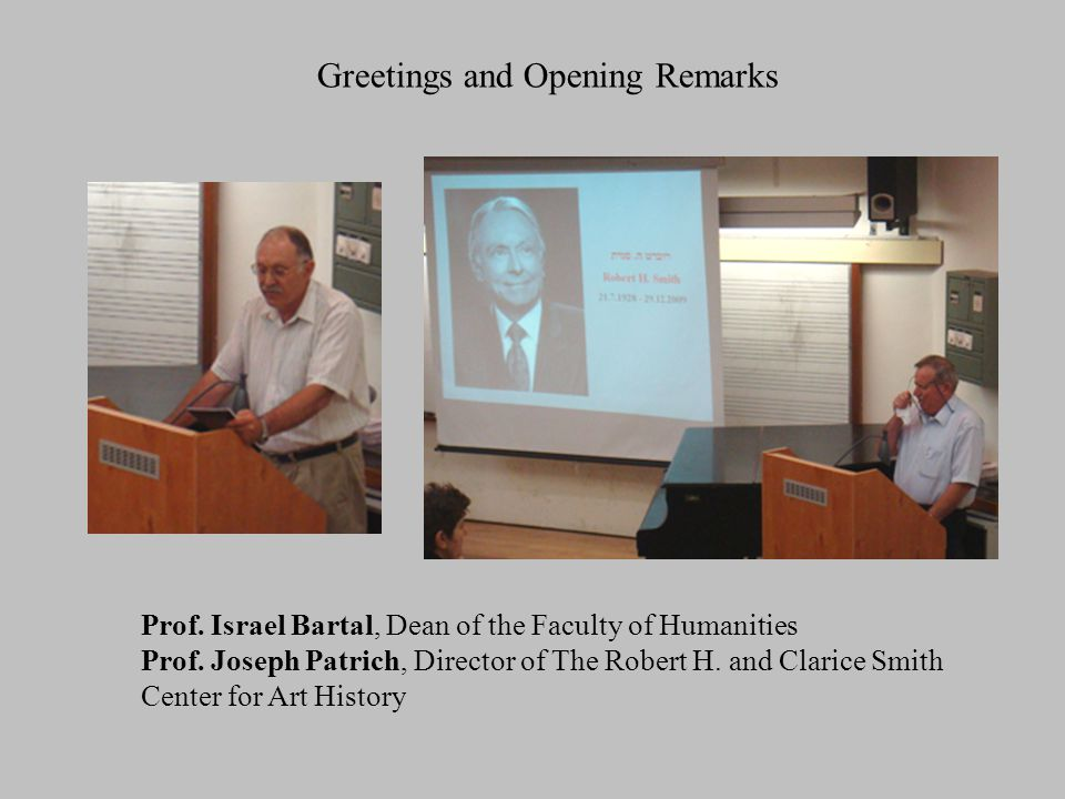 Greetings and Opening Remarks Prof. Israel Bartal, Dean of the Faculty of Humanities Prof.