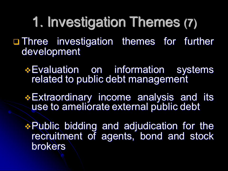1. Investigation Themes (7)  Three investigation themes for further development  Evaluation on information systems related to public debt management