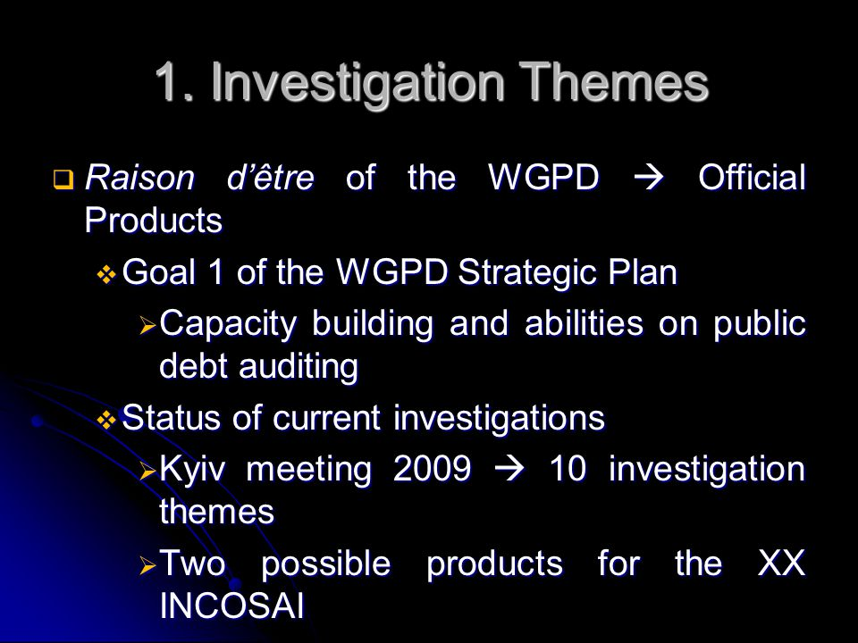 1. Investigation Themes  Raison d'être of the WGPD  Official Products  Goal 1 of the WGPD Strategic Plan  Capacity building and abilities on publi
