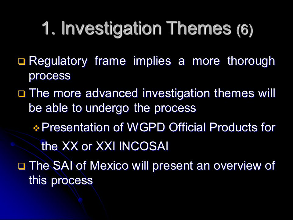 1. Investigation Themes (6)  Regulatory frame implies a more thorough process  The more advanced investigation themes will be able to undergo the pr